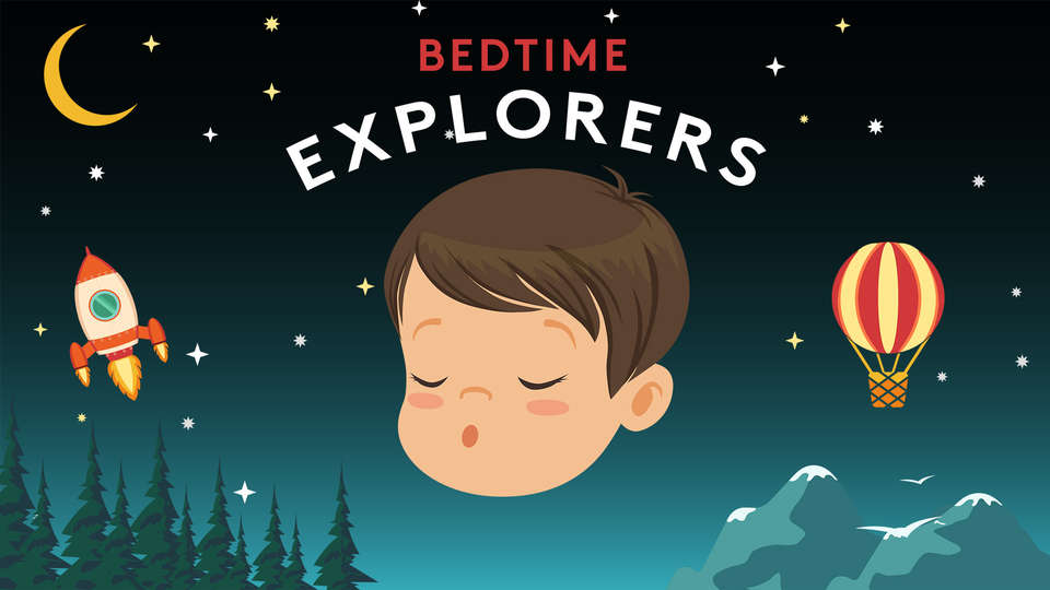 Bedtime Explorers: a podcast to help kids get to sleep!